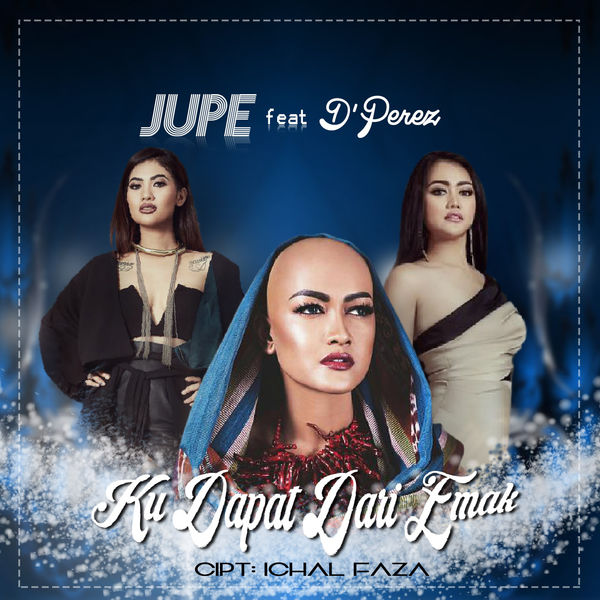 Jupe - Ku Dapat Dari Emak (feat. D'Perez)