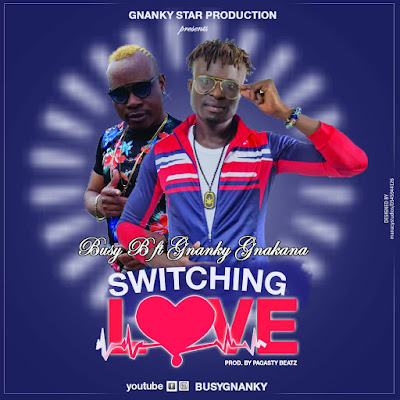Busy B Ft Gnanky Gnakana – Switching Love (Prod by Pagasty Beatz)