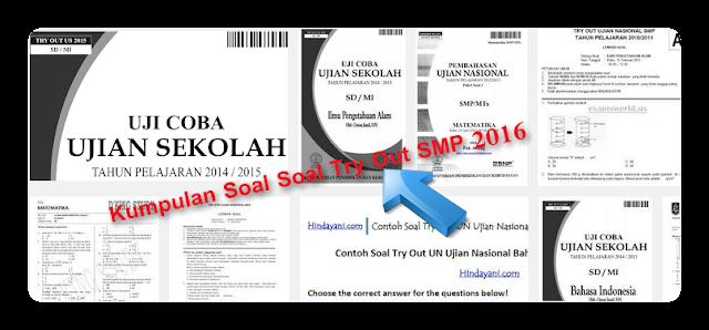 Download Latihan Soal Soal Serta Pembahasan Try Out UN SMP 2016/2017