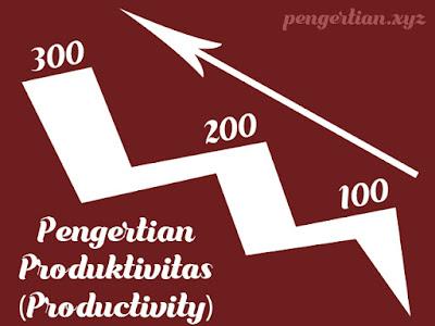 Pengertian Produktivitas (Produktivity) Menurut Para Ahli Beserta Daftar Pustaka