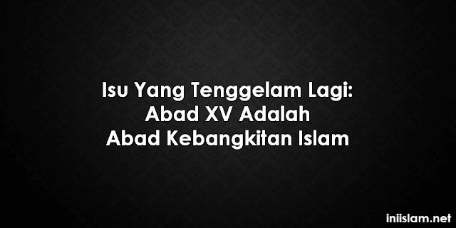 isu-yang-tenggelam-lagi-abad-xv-adalah-abad-kebangkitan-islam