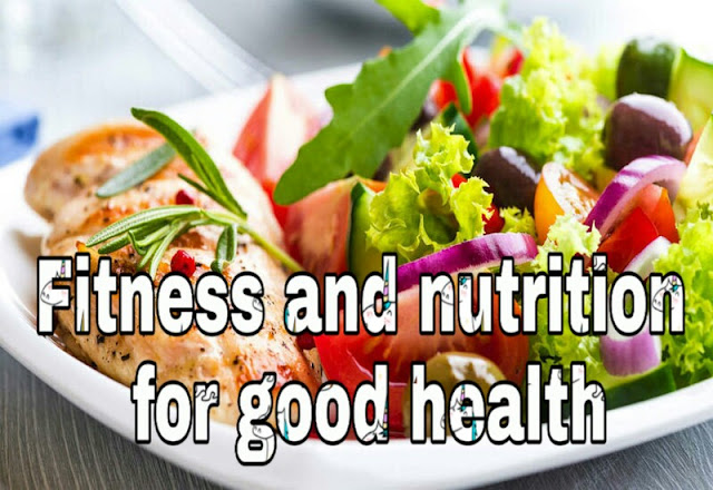 Fitness and nutrition for good health