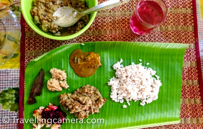 I did a post on main places to explore and things to do in God's Own Country - Kerala and one of the followers mentioned on Facebook that it's unfair not to mention food of Kerala. And I agree, so thought of compiling this post about Food of Kerala. I am sure that some of the following names would sound familiar - Puttu and Kadala Curry, Thalassery biryani , Appam with Stew, Dosa Ghee Roast with Kerala styled Sambar , Idiyappam with Egg Curry, Spicy Chicken Fry (locally known as Nadan Kozhi Varuthathu), Kerala Prawn Curry, Mussel Stir Fry (popularly known as Kallumakkaya Ularthiyath ) , Pumpkin (Erissery) and Lentil Stew, Naadan Beef fry or Kerala Style Beef Fry and Malabar Parota, Kerala style Fish Molee  and Kerala rice(boiled rice) along with sambar, parippukari with ghee, pachadi, kichadi, aviyal, puliyan, kuttukari, Kalan, Olan, Injikkari, rasam, pappadam, pickle, raita, sweetners(two or three different types), payasam.I clearly remember the Theayyam feast we enjoyed at Kannur. After spending whole day at Theyyam temple, one of the priest invited us to join for the feast. Everyone is invited to have lunch at temple and some of the popular food items are served on banana leaf. The same day we were wondering about the banana trees which would have lost those leaves. Hundreds of folks had lunch at the temple during Theyyam festival. Whenever anyone talk about Kerala food, that feast come to my mind. So my recommendation is to find a community event where you can enjoy authentic Kerala food.If you have visited Kerala you would know how Kerala rice look like and if not, just have a look at above photograph. These are very light as compared to rice we get in North India.If you are visiting Kerala, it's recommended to buy some spices to bring back home for family and friends. Patimugam is something which we liked and bought in abundance. The pink colored water served with food is basically boiled water by putting Patimugam in it.  Travellers very well know that food of any place is very much inspired by it's weather and local ingredients. You can very much guess the major ingredients of Kerala food. Coconuts grow in abundance in Kerala and hence coconut cream & coconut milk  are widely used in dishes for thickening and flavouring. Owing to the weather of Kerala and the availability of spices, the Kerala cuisine is richly spicy especially the hot ones - chilli , black pepper , cardamom , cloves , ginger  and cinnamon.Kerala's long coastline, various rivers, backwaters and strong fishing industry have contributed to many sea & river food based dishes. Rice and cassava (Tapioca) form the staple food of Kerala. All main dishes are made with them and served along with Kootan; the side dishes which may be made from vegetables, meat, fish or a mix of all of them. The main dish for lunch and dinner is boiled rice.If you love cooking and prefer healthy food for your family, you may want to check this brilliant blog by Sangeeta . And here is a recipe for Chicken stew Mughlai Style.Let me give another tip to fellow travellers for exploring authentic food of Kerala. Prefer staying in Home Stays and do proper research. We were lucky to have great experience of home stays in Kerala. If you plan to explore Wayanad, here are 2 recommendations - Treasure Trove and Bamboo Village.As you can see, banana leaves are used in different forms. Apart from serving food on banana leaf, it's also used for cooking. At our homestay, we used to get home cooked snacks with evening tea. What an awesome stay it was. I wish to go there right now.  Non-veg was main part of all our meals at Kerala. I found it interesting when fish and chicken vendors sell various types of fish on bicycle. While staying at Bamboo village, we met some vendors who were selling 4-5 types of small fish and almost every villager was buying fish. Banana is other main ingredient of Kerala food. In fact, unripe  banana are also used in various ways. Banana pakoras, boiled banana, banana chips etc. I am sure that banana must be used in 10 other forms in Kerala. I didn't like boiled banana which was served to us in breakfast. Either I ate it in wrong way or I could relate to it's taste.