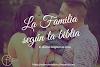 Que es la familia según la Biblia