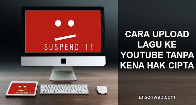 Cara Upload Lagu ke Youtube Tanpa Kena Hak Cipta