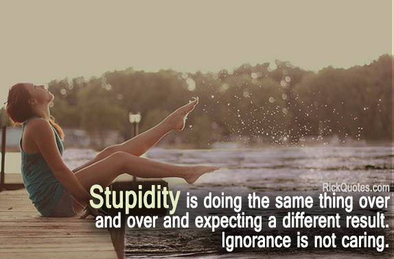Stupidity Quotes - Ignorance is not caring