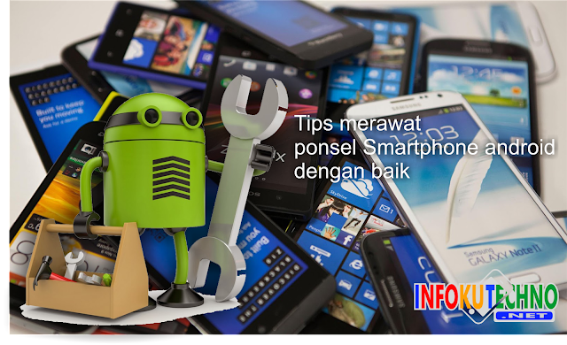Tips merawat ponsel Smartphone android dengan baik