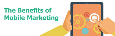 Benefits and Reasons to Use Mobile Marketing