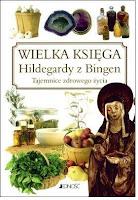 """Heidelore Kluge, """"Wielka Księga Hildegardy z Bingen. Tajemnice zdrowego życia"""""""