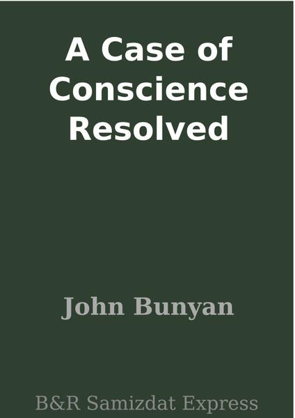 John Bunyan-A Case Of Conscience Resolved-