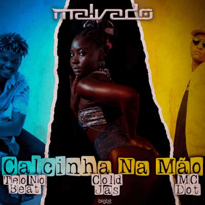 Dj Malvado – Calcinha na Mão (feat. Cold Jas, MC DOT & Teo No Beat) [Baixar Afro House] 2020