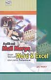 Judul Buku : Aplikasi Mail Merge dengan Microsoft Word & Excel dalam praktek Perkantoran
