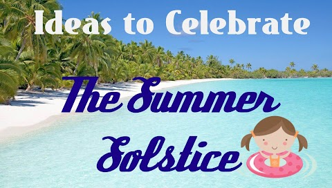 Ideas to Celebrate the Summer Solstice!