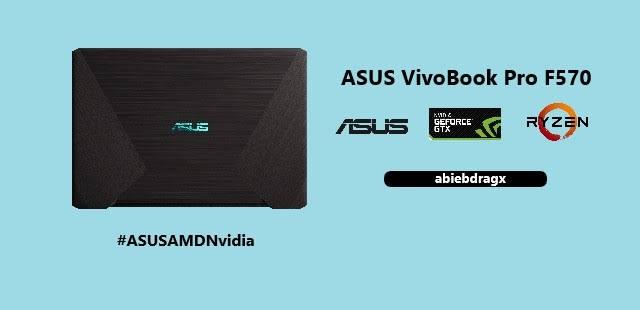 ASUS VivoBook Pro F570 laptop pertama yang memadukan AMD dan NVIDIA dalam satu perangkat cocok sekali bagi content creator dan kebutuhan untuk bermain game. abiebdragx