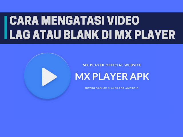 Cara Mengatasi Video Lag atau Blank di MX Player