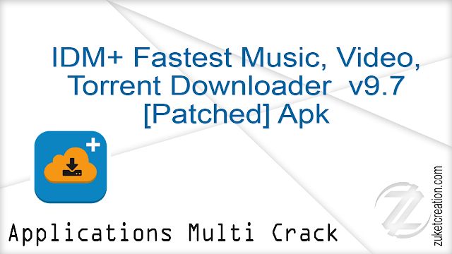 IDM+ Fastest Music, Video, Torrent Downloader v9.7 [Patched] Apk  |  9.21 MB