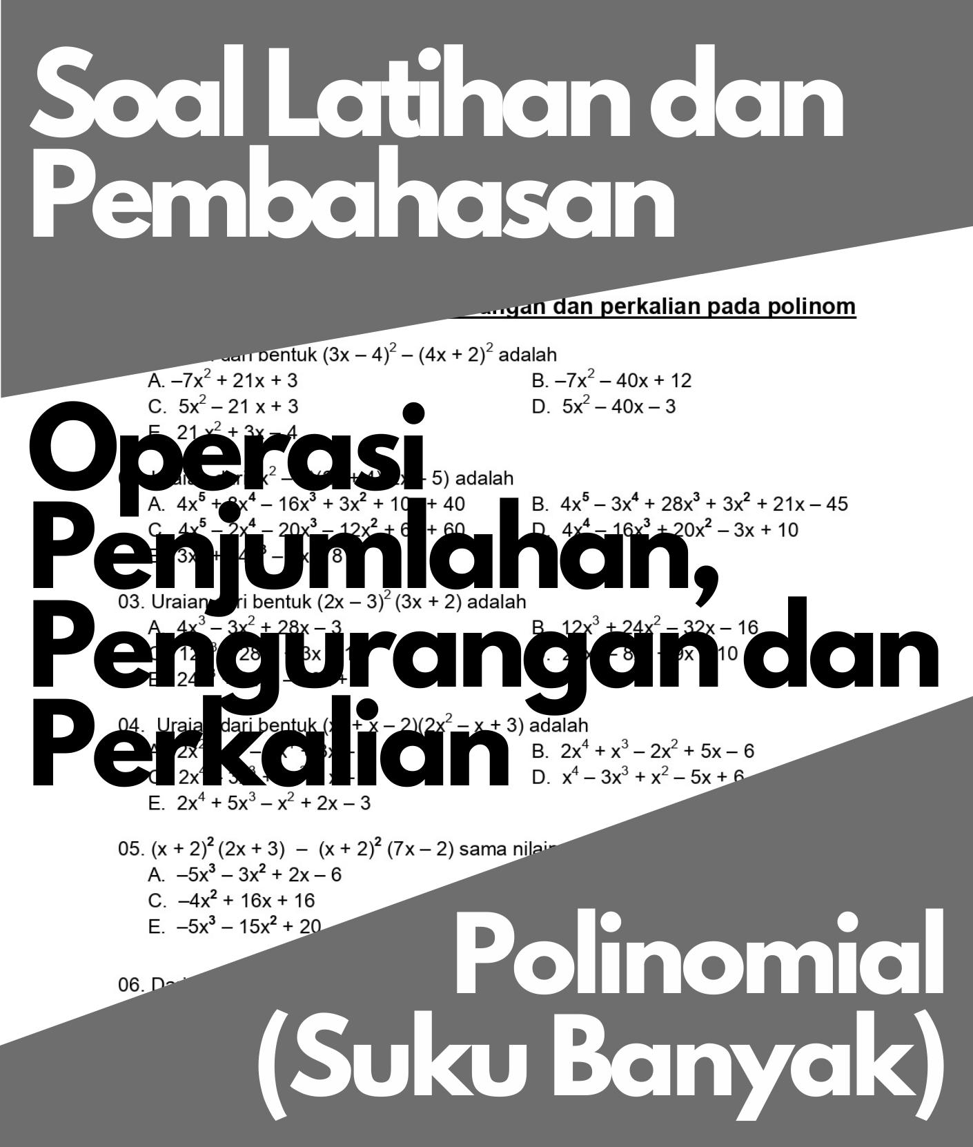 Matematika Dasar SMA: Soal Latihan dan Pembahasan Operasi Penjumlahan, Pengurangan dan Perkalian Suku Banyak (Polinomial)