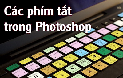 Các phím tắt nhanh hay dùng trong Photoshop (PTS)