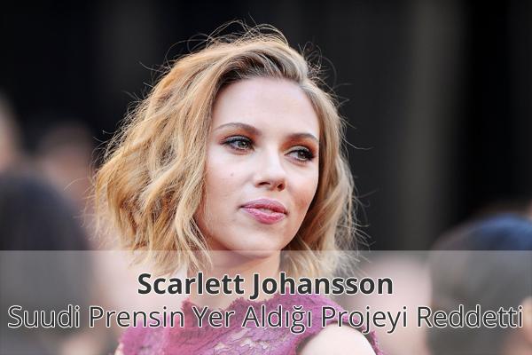 Scarlett Johansson Suudi Prensi Reddetti
