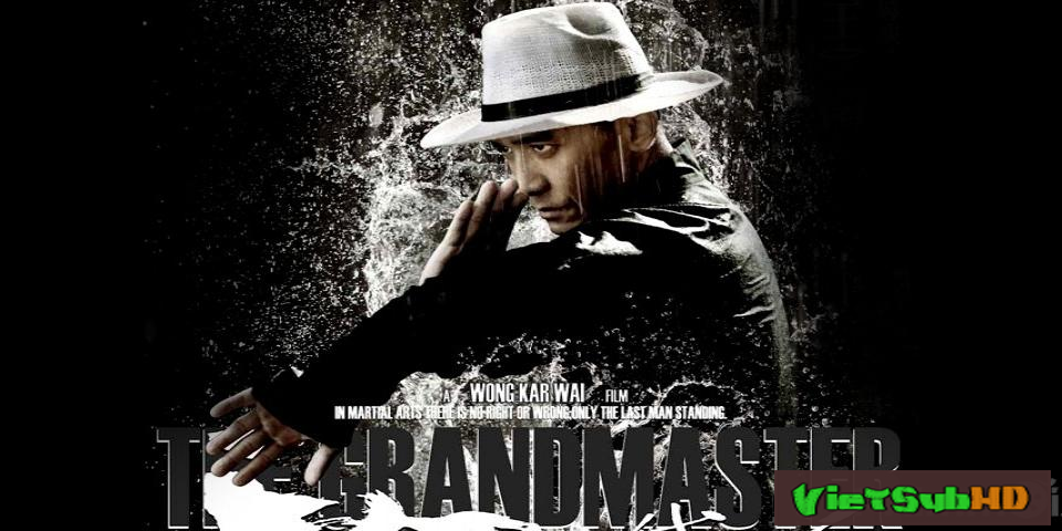 Phim Nhất Đại Tông Sư VietSub HD | The Grandmaster 2013