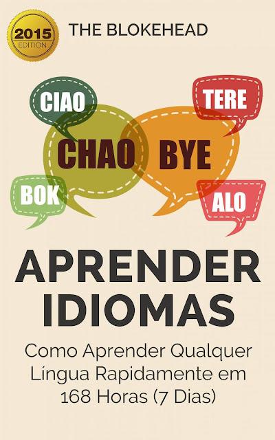 Aprender Idiomas Como Aprender Qualquer Língua Rapidamente em 168 Horas (7 Dias) - The Blokehead