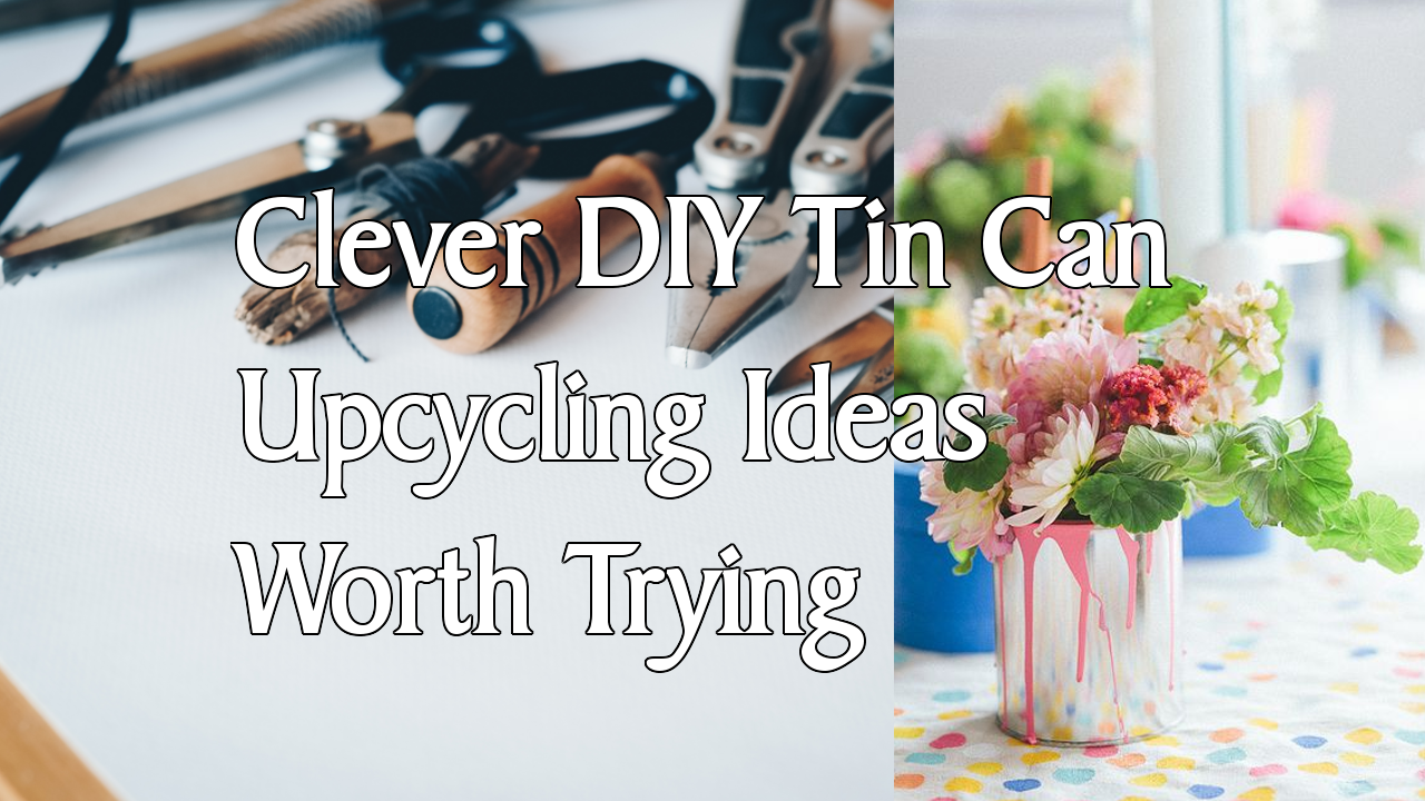 5 Clever DIY Tin Can Upcycling Ideas Worth Trying