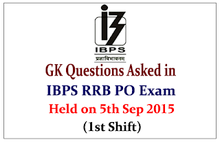 List of GK Questions Asked in IBPS RRB PO (Officer Scale-I) Exam Held on 5th Sep 2015 (1st Shift)