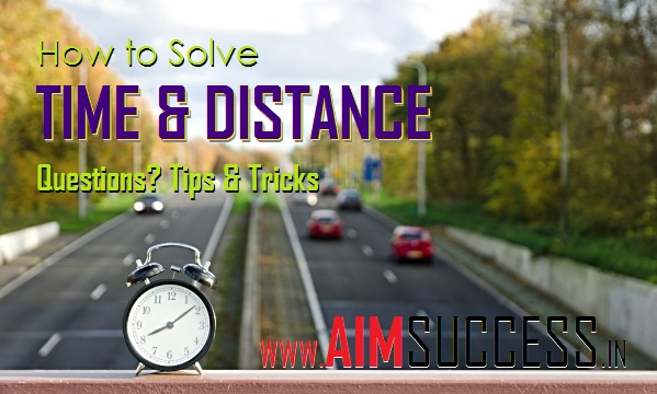 How to Solve Time & Distance Questions? Tips & Tricks