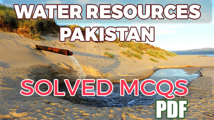 Water Resources of Pakistan MCQs Solved pdf for NTS, PPSC, FPSC,PMS etc.