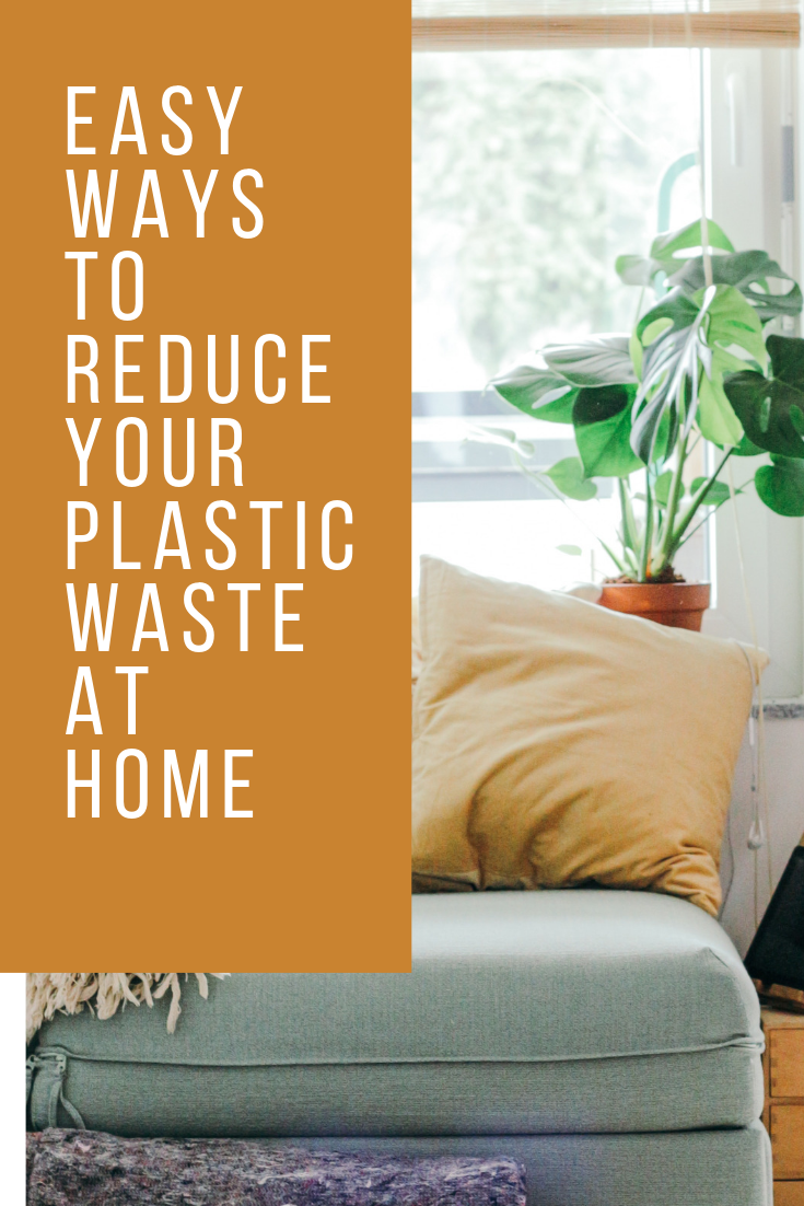 Easy Ways To Reduce Your Plastic Waste At Home