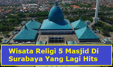 Wisata Religi 5 Masjid Di Surabaya Yang Lagi Hits