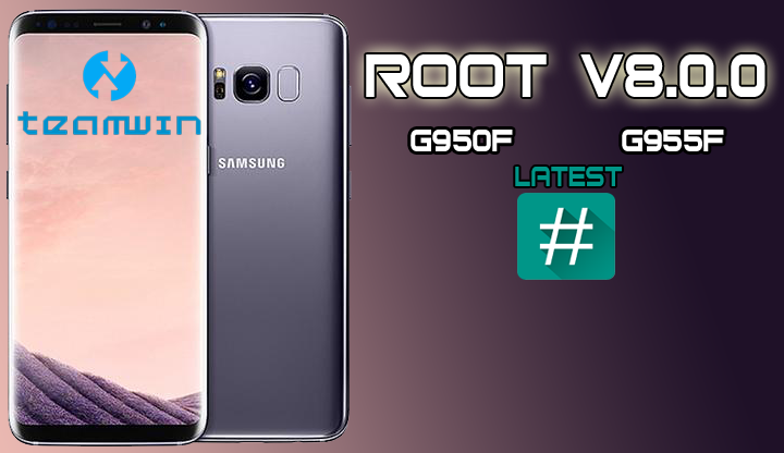 G950F/G955F ROOT ANDROID V8 0 0 GALAXY S8 & S8 + PLUS ROOT UPDATE