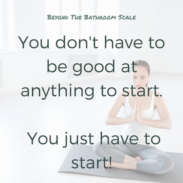 You don't have to be good at anything to start, you just have to start