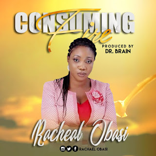 Gospel Music: Racheal Obasi – Consuming Fire - www.mp3made.com.ng