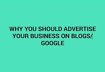 Reasons to advertise your business on blogs and Google