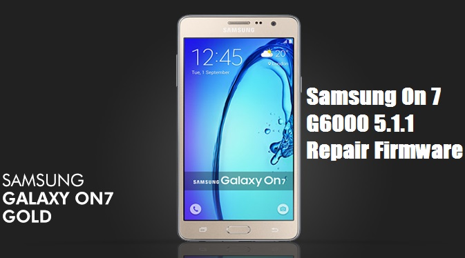 Samsung On 7 G6000 5 1 1 Repair Firmware | PiratesGSMKing - Ultimate