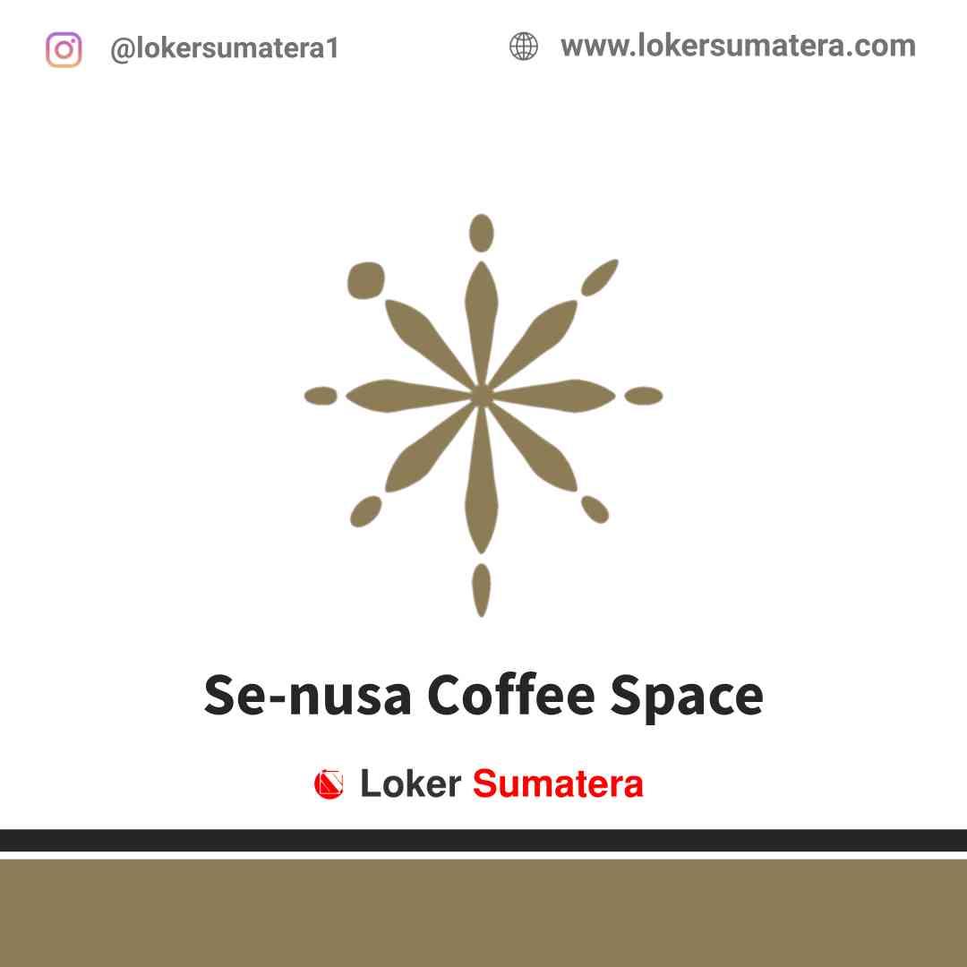 Lowongan Kerja Pekanbaru, Se-nusa Coffee Space Juli 2021