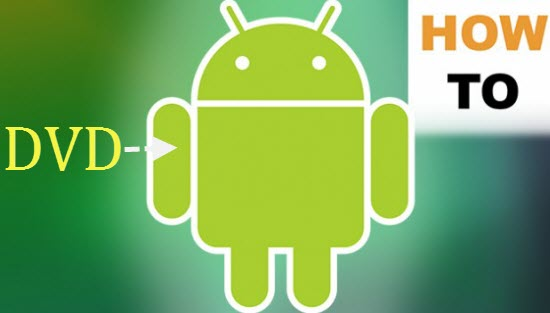 transfer dvd to android
