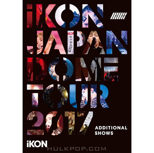 iKON – iKON JAPAN DOME TOUR 2017 ADDITIONAL SHOWS