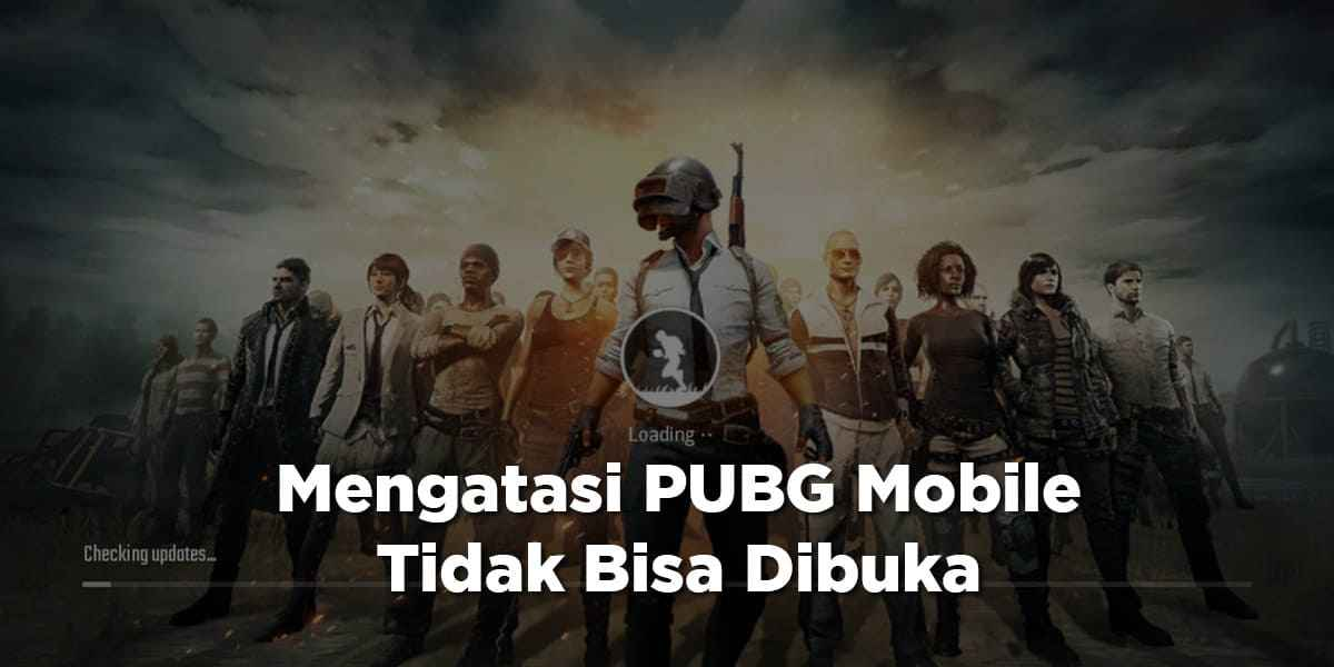 Cara Mudah Mengatasi PUBG Mobile Error dan Tidak Bisa Dibuka