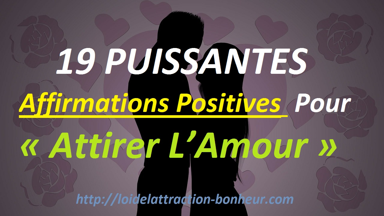 vid o 19 puissantes affirmations positives pour attirer l 39 amour. Black Bedroom Furniture Sets. Home Design Ideas