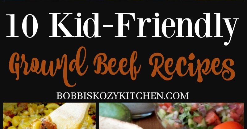 10 Easy To Make Kid Friendly Ground Beef Recipes Bobbi S Kozy Kitchen