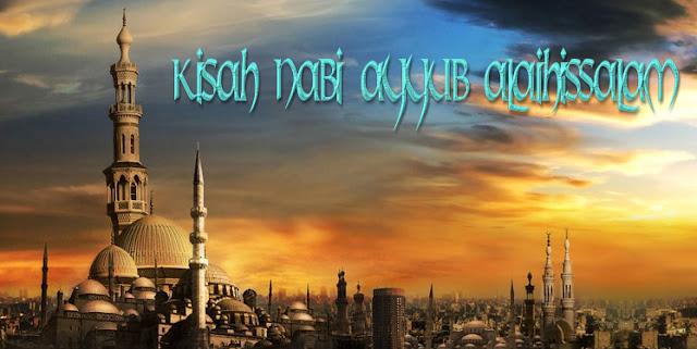 Kisah Nabi Ayyub Alaihissalam, kisah nabi ayyub lengkap, mukjizat nabi ayyub, kisah nabi ayyub dari lahir hingga wafat, kisah nabi ayub dan istrinya, ayah nabi ayyub adalah, istri nabi ayyub, anak nabi ayyub