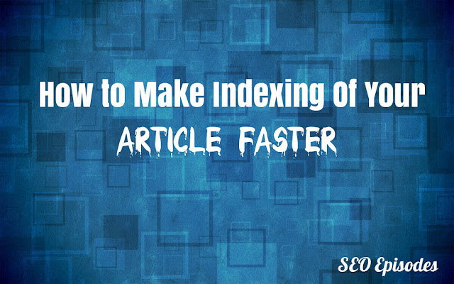 How to Make Indexing Of Your Article Faster