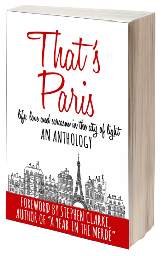 That's Paris: An Anthology of Life, Love & Sarcasm in the City of Light