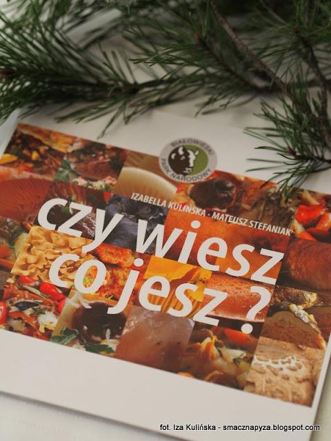 czy wiesz co jesz, ksiazeczka z przepisami na dania grzybowe, grzyby jadalne, wydawnictwa edukacyjne, wydawnictwa bialowieskiego parku narodowego, jestem autorka przepisow kulinarnych, przepisy kulinarne, dania z grzybami