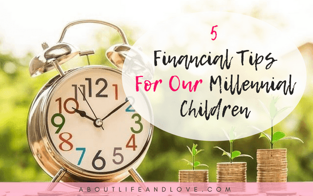 5 Financial Tips For Our Millennial Children