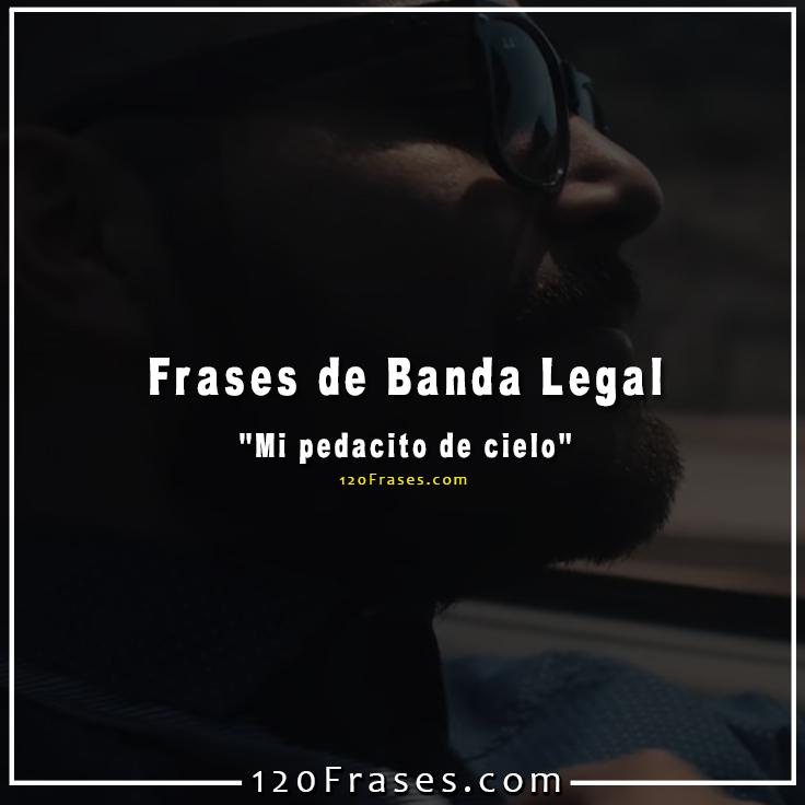 Frases De Banda Legal Mi Pedacito De Cielo 120 Frases