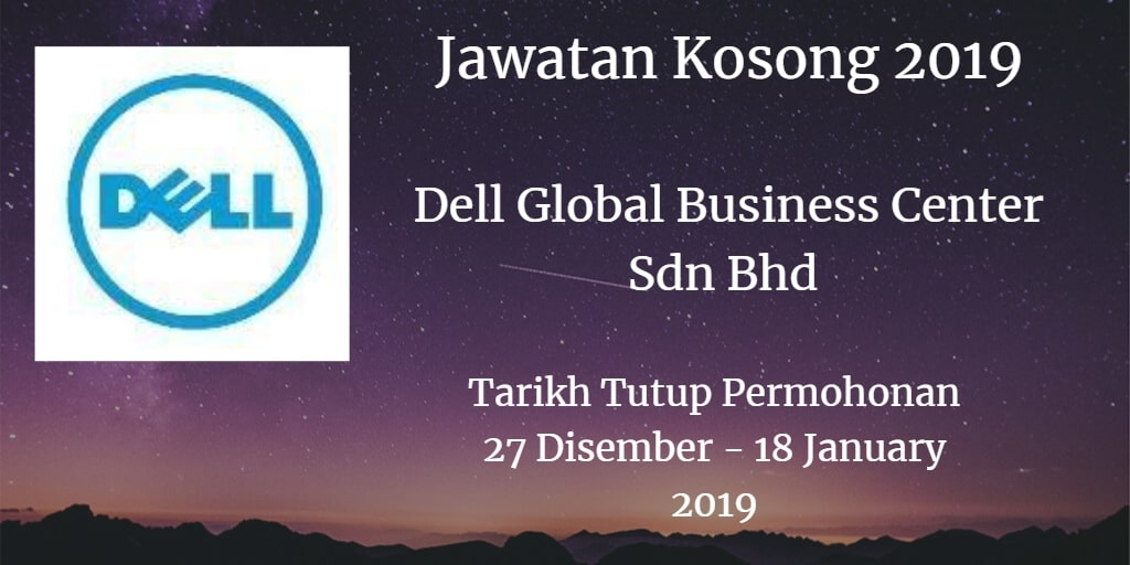 Jawatan Kosong Dell Global Business Center Sdn Bhd 27 Disember 2018 - 18 January 2019