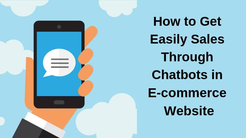Get Easily Sales Through Chatbots in E-commerce Website